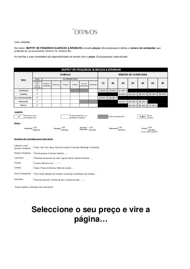 Caro utilizador,Na matriz BUFFET DE PEQUENOS ALMOÇOS & BRUNCHS consulte preços (Euros/pessoa) e defina o número de varieda...