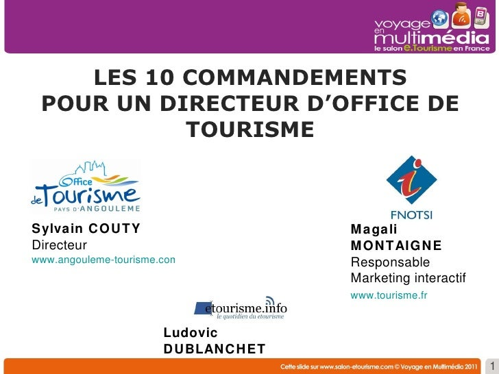 LES 10 COMMANDEMENTS POUR UN DIRECTEUR D'OFFICE DE TOURISME 1 Magali MONTAIGNE Responsable Marketing interactif www.touris...