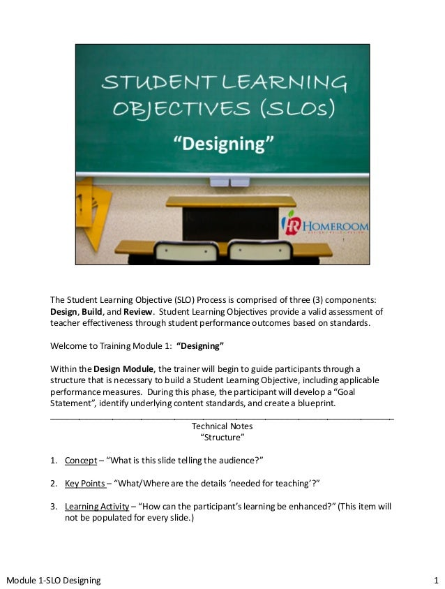 The Student Learning Objective (SLO) Process is comprised of three (3) components: Design, Build, and Review. Student Lear...