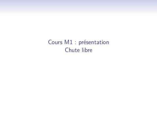 Cours M1 : présentation Chute libre
