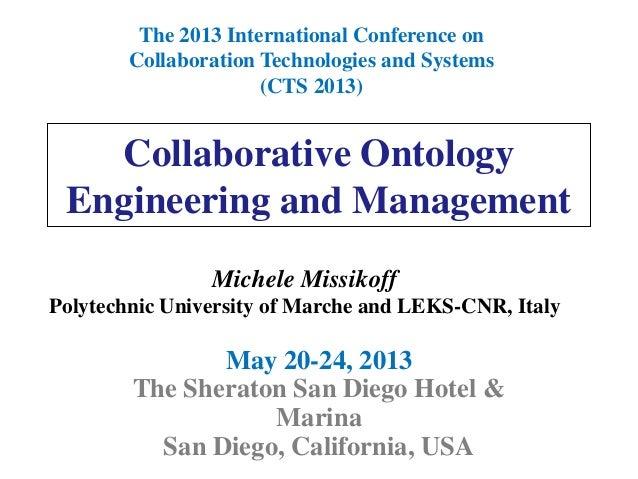 Collaborative OntologyEngineering and ManagementMay 20-24, 2013The Sheraton San Diego Hotel &MarinaSan Diego, California, ...