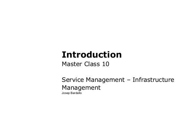 IntroductionMaster Class 10Service Management – InfrastructureManagementJosep Bardallo