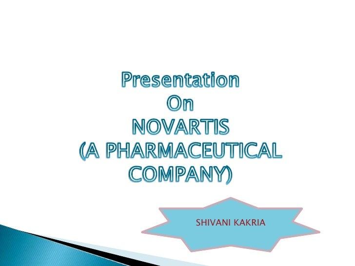 Presentation <br />On<br />NOVARTIS<br />(A PHARMACEUTICAL<br />COMPANY)<br />SHIVANI KAKRIA<br />