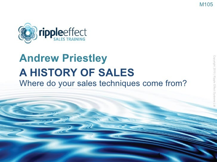 A HISTORY OF SALES Where do your sales techniques come from? <ul><li>Andrew Priestley </li></ul>M105