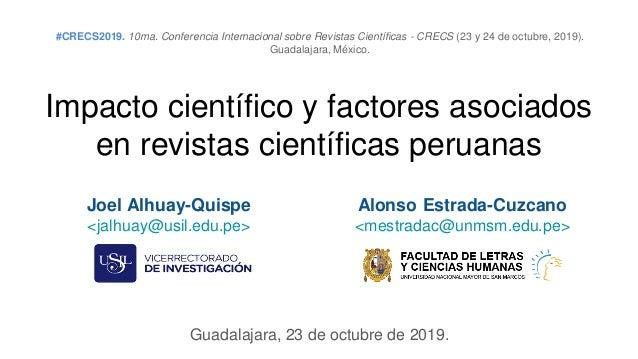 Impacto científico y factores asociados en revistas científicas peruanas #CRECS2019. 10ma. Conferencia Internacional sobre...