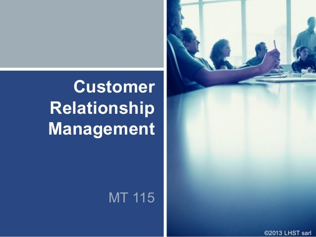 ©2013 LHST sarlCustomerRelationshipManagementMT 115