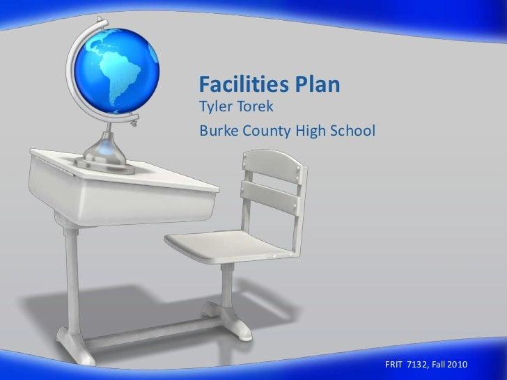 Facilities Plan<br />Tyler Torek<br />Burke County High School<br />FRIT  7132, Fall 2010<br />