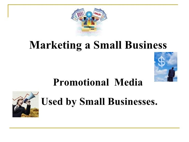 Marketing a Small Business Promotional  Media  Used by Small Businesses.
