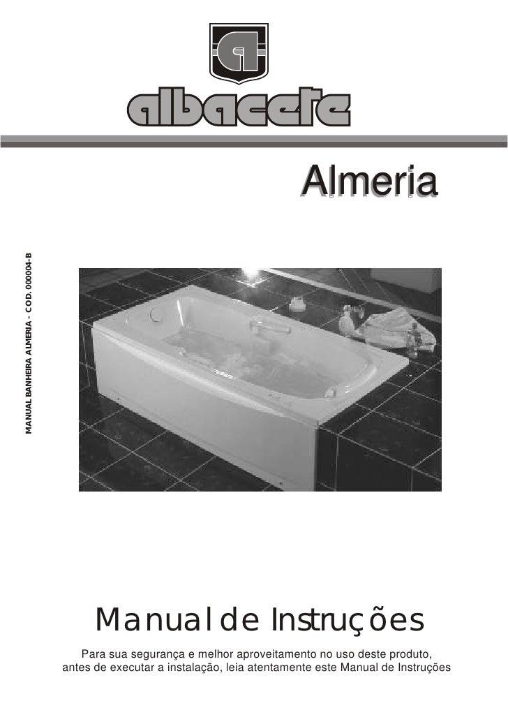 AlmeriaMANUAL BANHEIRA ALMERIA - COD. 000004-B                                                Manual de Instruções        ...
