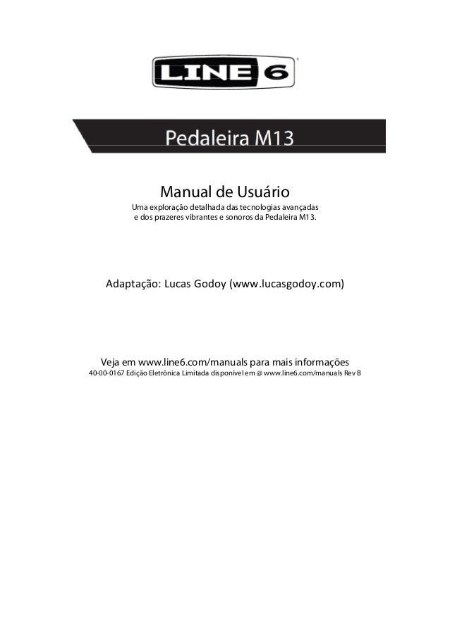 Manual de UsuárioUma exploração detalhada das tecnologias avançadase dos prazeres vibrantes e sonoros da Pedaleira M13...