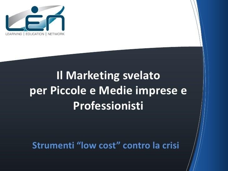 "Il Marketing svelatoper Piccole e Medie imprese e         ProfessionistiStrumenti ""low cost"" contro la crisi"