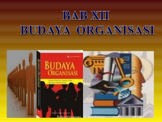 05/22/13 1Budaya Organisasi. M. Judi Mukzam