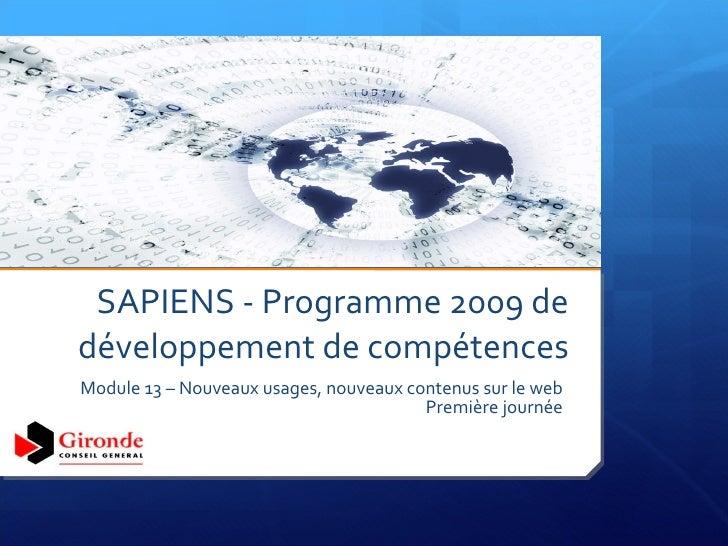 SAPIENS - Programme 2009 de développement de compétences Module 13 – Nouveaux usages, nouveaux contenus sur le web Premièr...