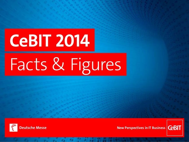 CeBIT 2014 Facts & Figures New Perspectives in IT Business