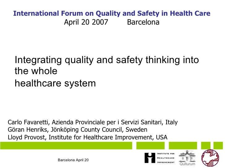 Integrating quality and safety thinking into the whole  healthcare system   Carlo Favaretti,  Azienda Provinciale per i Se...