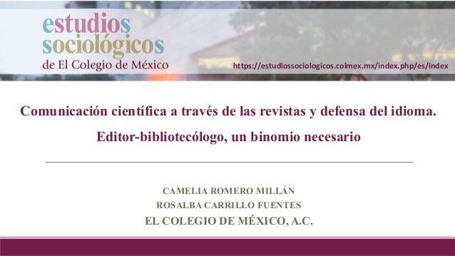 Comunicación científica a través de las revistas y defensa del idioma. Editor-bibliotecólogo, un binomio necesario CAMELIA...