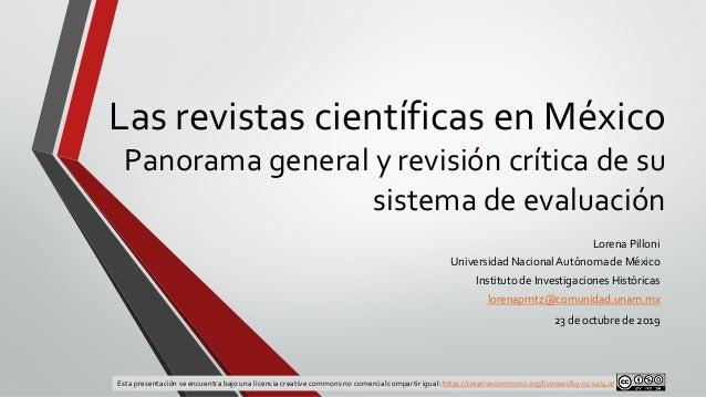 Las revistas científicas en México Panorama general y revisión crítica de su sistema de evaluación Lorena Pilloni Universi...