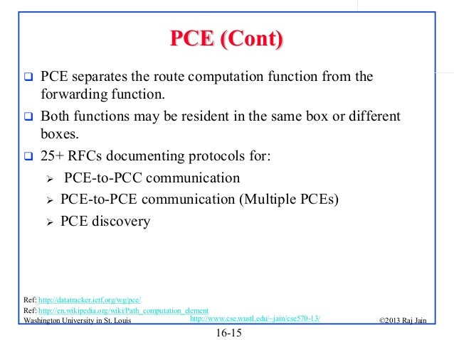 PCE (Cont)     PCE separates the route computation function from the forwarding function. Both functions may be residen...