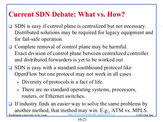 Current SDN Debate: What vs. How?         SDN is easy if control plane is centralized but not necessary. Distributed s...