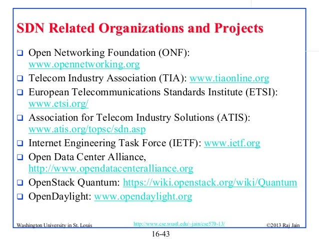 SDN Related Organizations and Projects          Open Networking Foundation (ONF): www.opennetworking.org Telecom I...
