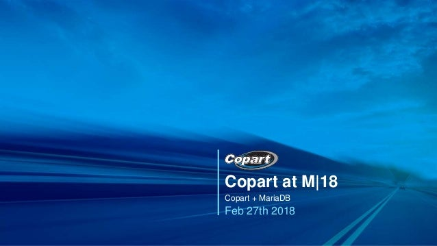 Copart at M|18 Copart + MariaDB Feb 27th 2018