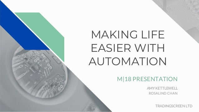 MAKING LIFE EASIER WITH AUTOMATION M|18 PRESENTATION TRADINGSCREEN LTD AMY KETTLEWELL ROSALIND CHAN