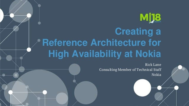 Creating a Reference Architecture for High Availability at Nokia Rick Lane Consulting Member of Technical Staff Nokia