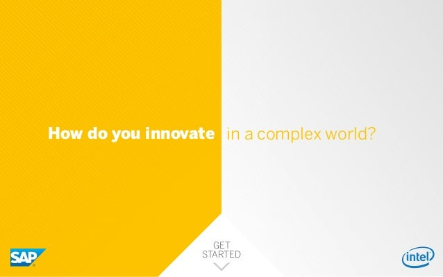 in a complex world?How do you innovate GET STARTED