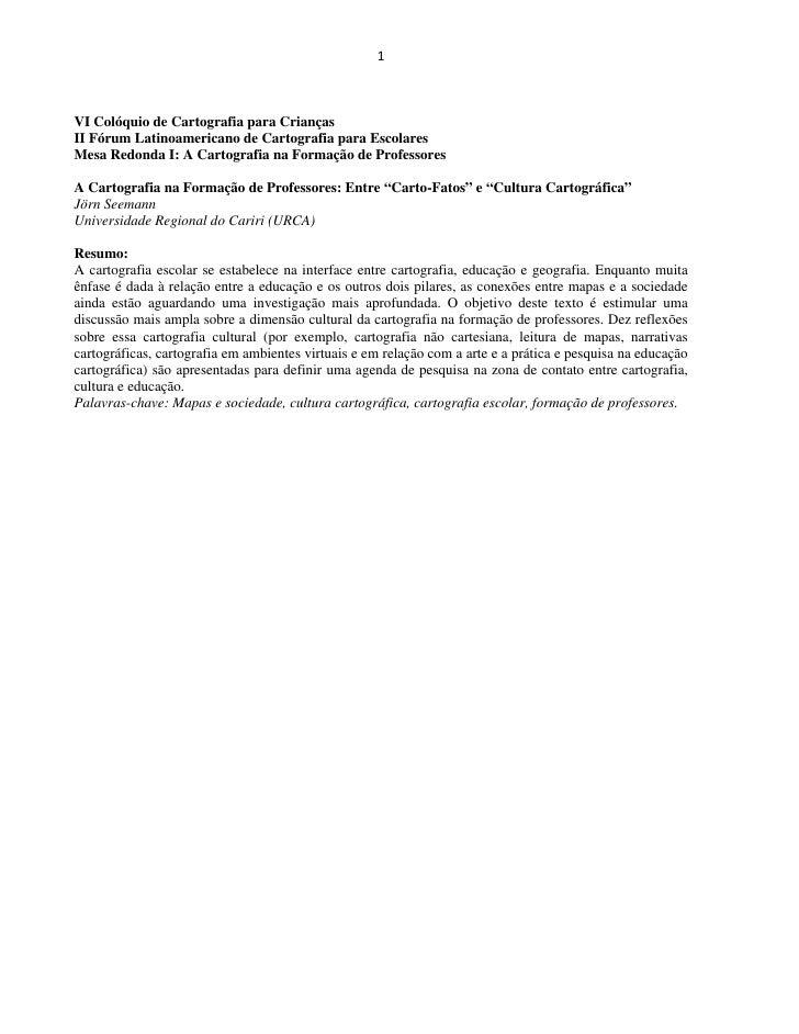 1    VI Colóquio de Cartografia para Crianças II Fórum Latinoamericano de Cartografia para Escolares Mesa Redonda I: A C...