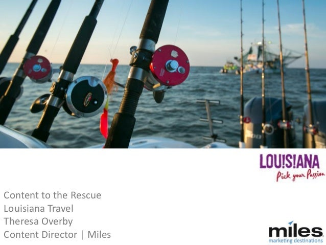 Content to the Rescue Louisiana Travel Theresa Overby Content Director | Miles