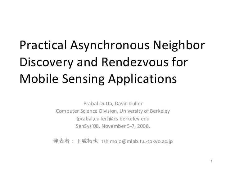 Practical Asynchronous Neighbor Discovery and Rendezvous for  Mobile Sensing Applications Prabal Dutta, David Culler Compu...