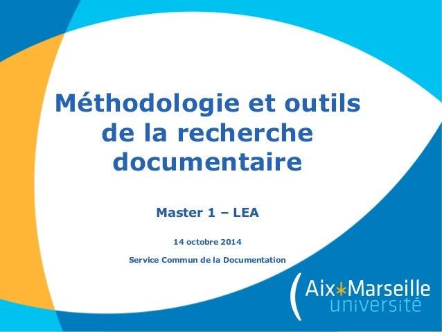 Méthodologie et outils de la recherche documentaire Master 1 – LEA 14 octobre 2014 Service Commun de la Documentation