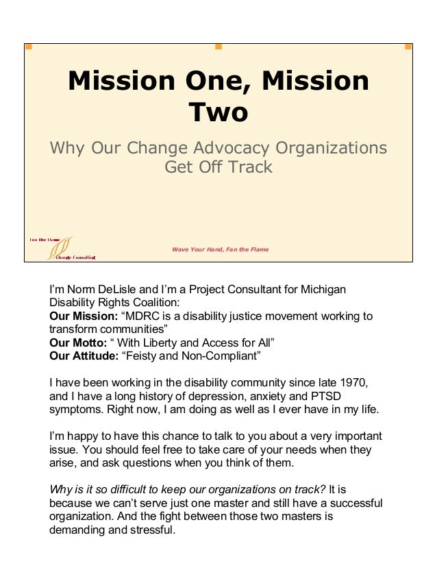 Wave Your Hand, Fan the Flame Mission One, Mission Two Why Our Change Advocacy Organizations Get Off Track I'm Norm DeLisl...