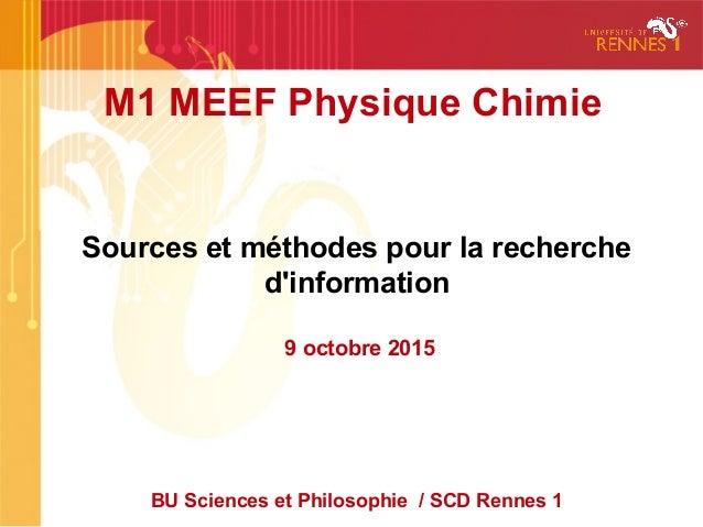 M1 MEEF Physique Chimie Sources et méthodes pour la recherche d'information 9 octobre 2015 BU Sciences et Philosophie / SC...