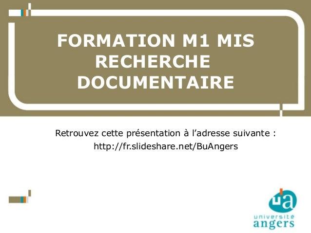 23/10/14  Service Commun de la Documentation  1  FORMATION M1 MIS  RECHERCHE  DOCUMENTAIRE  Retrouvez cette présentation à...