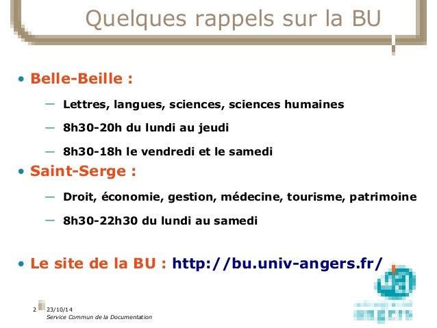 23/10/14  Service Commun de la Documentation  2  Quelques rappels sur la BU  • Belle-Beille :  — Lettres, langues, science...