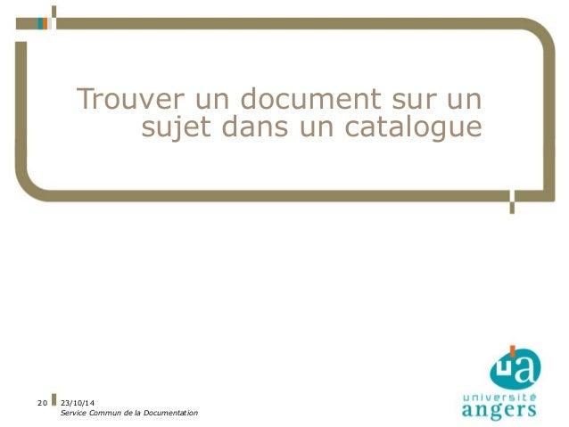 23/10/14  Service Commun de la Documentation  20  Trouver un document sur un  sujet dans un catalogue