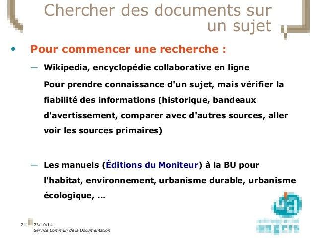 23/10/14  Service Commun de la Documentation  21  Chercher des documents sur  un sujet  • Pour commencer une recherche :  ...
