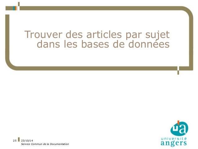23/10/14  Service Commun de la Documentation  25  Trouver des articles par sujet  dans les bases de données