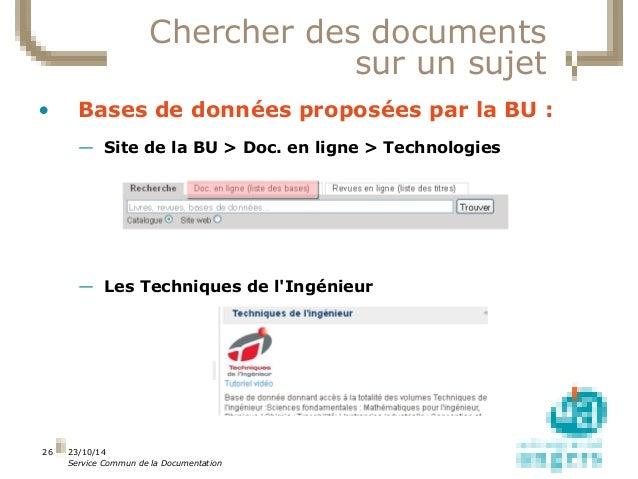 23/10/14  Service Commun de la Documentation  26  Chercher des documents  sur un sujet  • Bases de données proposées par l...