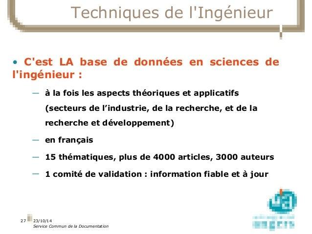 23/10/14  Service Commun de la Documentation  27  Techniques de l'Ingénieur  • C'est LA base de données en sciences de  l'...