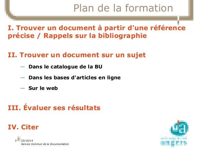 23/10/14  Service Commun de la Documentation  3  Plan de la formation  I. Trouver un document à partir d'une référence  pr...