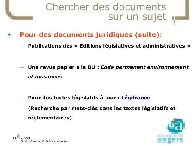 23/10/14  Service Commun de la Documentation  31  Chercher des documents  sur un sujet  • Pour des documents juridiques (s...