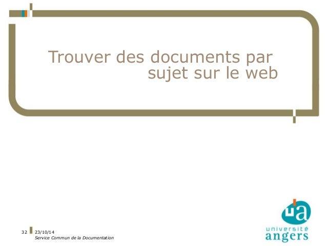 23/10/14  Service Commun de la Documentation  32  Trouver des documents par  sujet sur le web