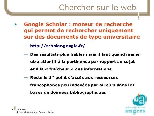 23/10/14  Service Commun de la Documentation  34  Chercher sur le web  • Google Scholar : moteur de recherche  qui permet ...