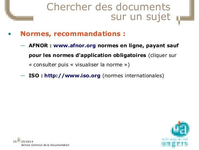 Chercher des documents  sur un sujet  • Normes, recommandations :  23/10/14  Service Commun de la Documentation  35  — AFN...