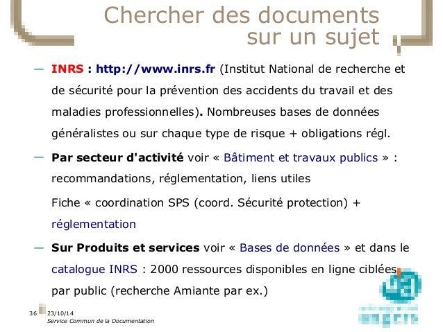 23/10/14  Service Commun de la Documentation  36  Chercher des documents  sur un sujet  — INRS : http://www.inrs.fr (Insti...