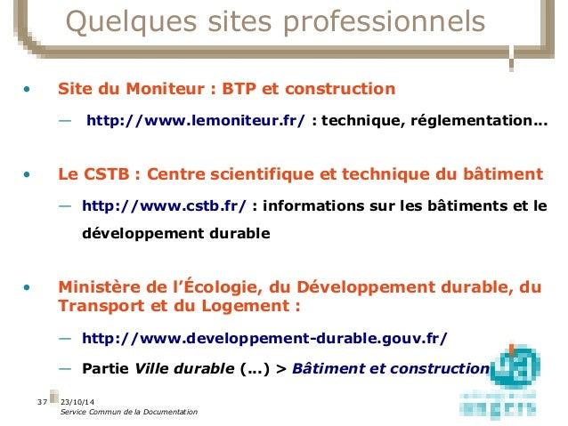 23/10/14  Service Commun de la Documentation  37  Quelques sites professionnels  • Site du Moniteur : BTP et construction ...