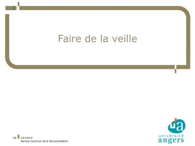 23/10/14  Service Commun de la Documentation  38  Faire de la veille