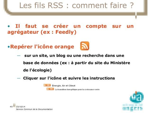 23/10/14  Service Commun de la Documentation  40  Les fils RSS : comment faire ?  • Il faut se créer un compte sur un  agr...